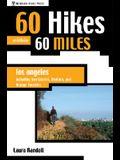 60 Hikes Within 60 Miles: Los Angeles: Including San Bernardino, Pasadena, and Oxnard
