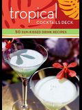 Tropical Cocktails Deck: 50 Sun-Kissed Drink Recipes