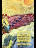 Occult Symbolism of Animals, Insects, Reptiles, Fish and Birds: Esoteric Classics