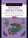 The Weiser Book of Occult Detectives: 13 Stories of Supernatural Sleuthing