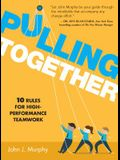 Pulling Together: 10 Rules for High-Performance Teamwork