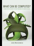 What Can Be Computed?: A Practical Guide to the Theory of Computation