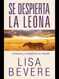 Se Despierta La Leona: Levántese Y Transforme Su Mundo