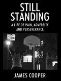 Still Standing: A Life of Pain, Adversity and Perseverance