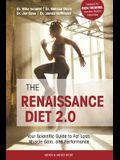 The Renaissance Diet 2.0: Your Scientific Guide to Fat Loss, Muscle Gain, and Performance: Your Scientific Guide to Fat Loss, Muscle Gain, and P