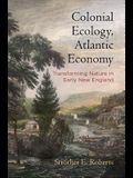 Colonial Ecology, Atlantic Economy: Transforming Nature in Early New England