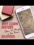Why Learn History Lib/E: (When It's Already on Your Phone)