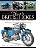 Classic British Bikes: The Golden Age of the British Motorcycle, Featuring 100 Machines Shown in Over 200 Photographs