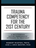 Trauma Competency for the 21st Century: A Salutogenic Active Ingredients Approach to Treatment