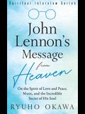 John Lennon's Message from Heaven: On the Spirit of Love and Peace, Music, and the Incredible Secret of His Soul