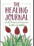 The Healing Journal: Guided Prompts and Inspiration for Life with Illness