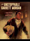 The Unstoppable Garrett Morgan: Inventor, Entrepreneur, Hero