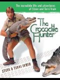 The Crocodile Hunter: The Incredible Life and Adventures of Steve and Terri Irwin