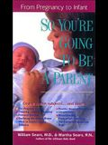 So You're Going to Be a Parent: From Pregnancy to Infant