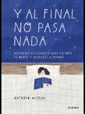 Y Al Final No Pasa NADA: Historias Relajantes Para Calmar Tu Mente Y Ayudarte a Dormir