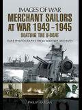 Merchant Sailors at War 1943 - 1945 - Beating the U-Boat