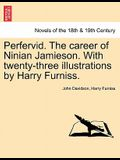 Perfervid. the Career of Ninian Jamieson. with Twenty-Three Illustrations by Harry Furniss.
