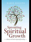 Sprouting Spiritual Growth: A Memoir and Guide to Spiritual Journaling