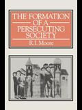 The Formation of a Persecuting Society: Power and Deviance in Western Europe, 950 - 1250