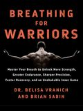 Breathing for Warriors: Master Your Breath to Unlock More Strength, Greater Endurance, Sharper Precision, Faster Recovery, and an Unshakable I