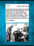 Argument for the Defence in the Case of the United States vs. Colonel Louis Schirmer, 15th New York Heavy Artillery, Tried Before General Count-Martia