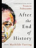 After the End of History: Conversations with Francis Fukuyama