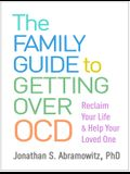 The Family Guide to Getting Over Ocd: Reclaim Your Life and Help Your Loved One
