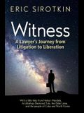 Witness: A Lawyer's Journey from Litigation to Liberation, with a Little Help from Nelson Mandela, Archbishop Desmond Tutu, the