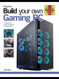 Build Your Own Gaming PC: The Step-By-Step Manual to Building the Ultimate Computer