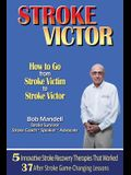 Stroke Victor How to Go from Stroke Victim to Stroke Victor