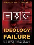 The Ideology of Failure: How Europe Bought Into Ideas That Will Weaken and Divide It