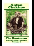 Anton Chekhov - The Huntsman & Other Short Stories (Volume 8): Short story compilations from arguably the greatest short story writer ever.