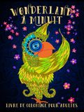 Wonderland à Minuit: Livre De Coloriage Pour Adultes: Un livre de coloriage fantaisiste sur un fond noir