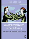 Common Complaints in Couple Therapy: New Approaches to Treating Marital Conflict