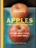 Apples of Uncommon Character: 123 Heirlooms, Modern Classics, & Little-Known Wonders