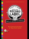Start & Run Your Own Record Label: Winning Marketing Strategies for Today's Music Industry