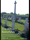 The Artois Battlefields: A Guide to the Cemeteries and Memorials of the Battlefields of Artois 1914-18