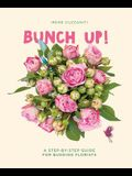 Bunch Up!: A Step-By-Step Guide for Budding Florists
