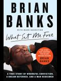 What Set Me Free (the Story That Inspired the Major Motion Picture Brian Banks): A True Story of Wrongful Conviction, a Dream Deferred, and a Man Rede