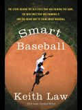 Smart Baseball: The Story Behind the Old STATS That Are Ruining the Game, the New Ones That Are Running It, and the Right Way to Think