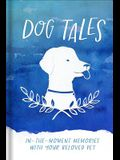 Dog Tales: In-The-Moment Memories with Your Beloved Pet