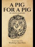 A Pig for a Pig: A True Story of a Working Class Hero