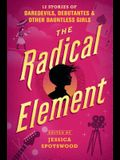 The Radical Element: 12 Stories of Daredevils, Debutantes & Other Dauntless Girls