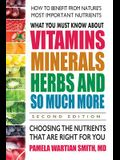 What You Must Know about Vitamins, Minerals, Herbs and So Much More--Second Edition: Choosing the Nutrients That Are Right for You