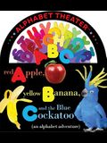 Red Apple, Yellow Banana and the Blue Cockatoo (an alphabet adventure) (ConceptTheater Book series)