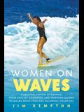 Women on Waves: A Cultural History of Surfing: From Ancient Goddesses and Hawaiian Queens to Malibu Movie Stars and Millennial Champio