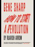Gene Sharp: How to Start a Revolution