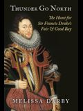 Thunder Go North: The Hunt for Sir Francis Drake's Fair and Good Bay