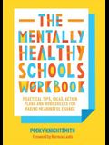 The Mentally Healthy Schools Workbook: Practical Tips, Ideas, Action Plans and Worksheets for Making Meaningful Change