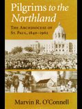 Pilgrims to the Northland: The Archdiocese of St. Paul, 1840-1962